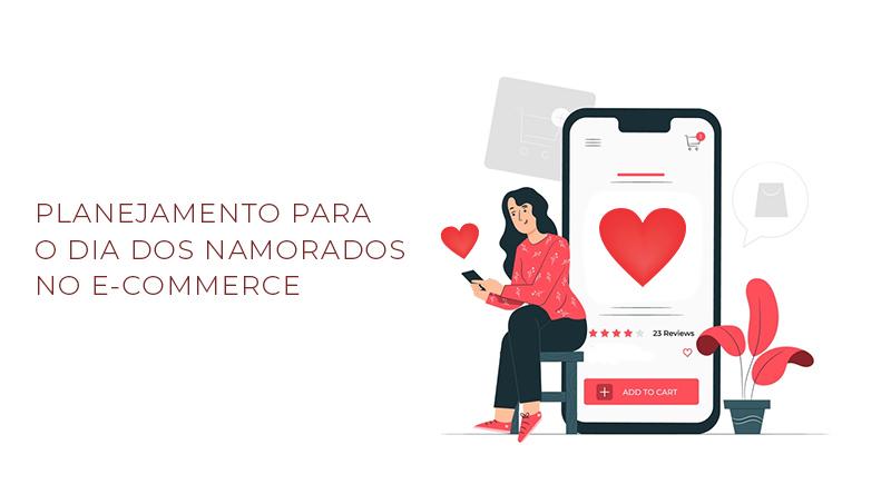 planejamento para o dia dos namorados no e commerce 60662eced0cd7